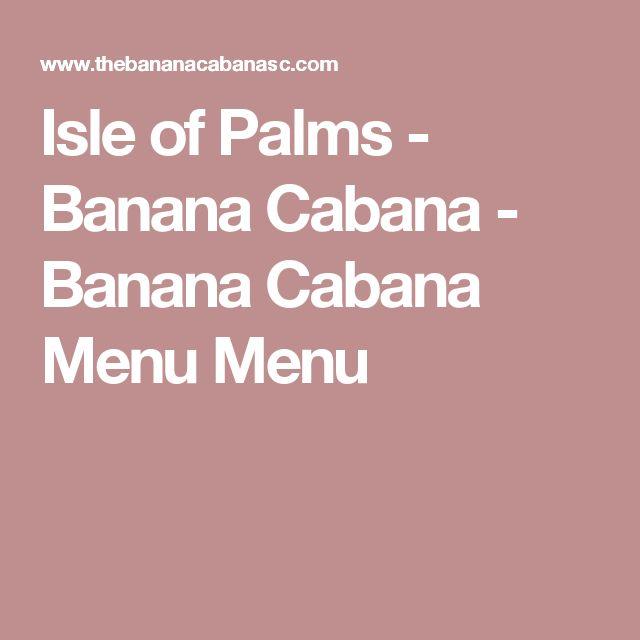 Isle of Palms - Banana Cabana - Banana Cabana Menu Menu