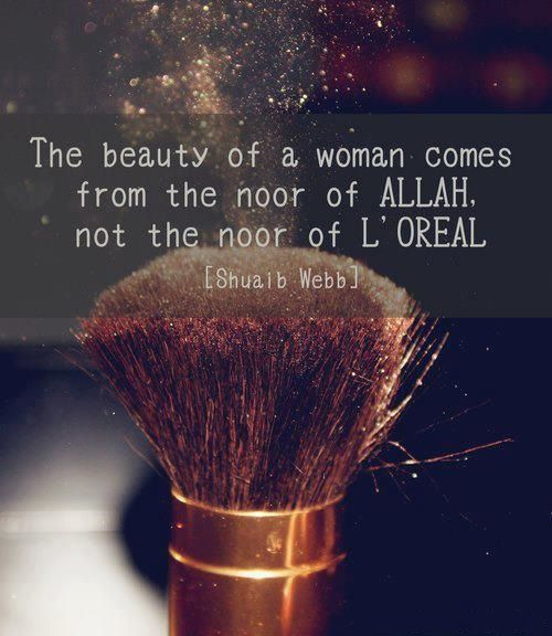 natural beauty is the best because that is what Allah chose you to look like #Alhamdulillah
