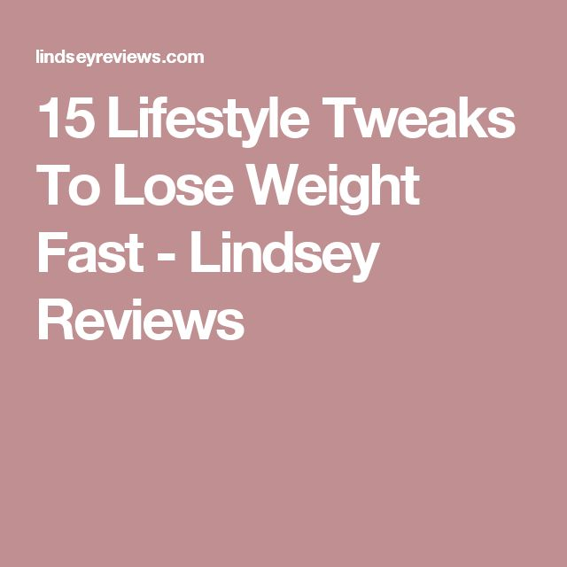 15 Lifestyle Tweaks To Lose Weight Fast - Lindsey Reviews
