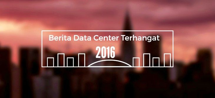 Berita Data Center Terhangat Tahun 2016