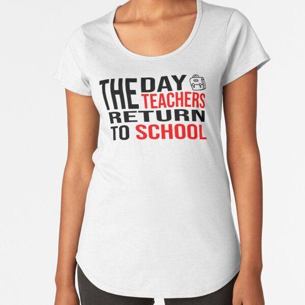 The Day The Teachers Return To School Premium Scoop T Shirt By Zastore Casual Summer Shirts T Shirts Canada Meme Shirt
