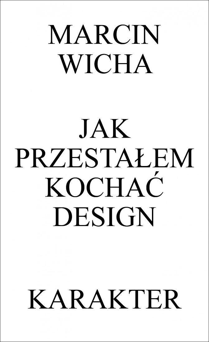 Jak przestałem kochać design -   Wicha Marcin , tylko w empik.com: 24,99 zł. Przeczytaj recenzję Jak przestałem kochać design. Zamów dostawę do dowolnego salonu i zapłać przy odbiorze!