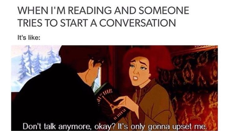 I'm pretty sure I give this look to anyone who interrupts me while I'm reading.  http://amzn.to/2qWZ2qa