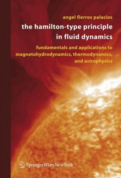 The Hamilton-Type Principle in Fluid Dynamics: Fundamentals And Applications to Magnetohydrodynamics, Thermodynam...
