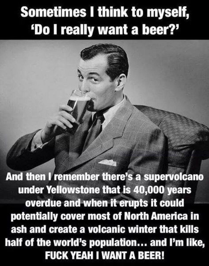 Sometimes I think to myself do I really want that beer meme - http://www.jokideo.com/