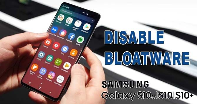 Galaxy S10 Bloatware: How to Remove or Disable this Pre
