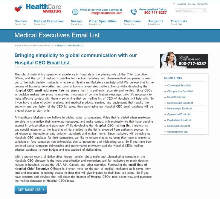Our Hospital CEO database is customized and segmented into multiple categories with data collated from seminars, webinars, exhibitions, conferences, hospital records and feedback forms.Contact Us: www.hcmarketers.com/contact-us.php Call Us (Toll Free): 800-717-6287 Email Us: info@hcmarketers.com Website : http://www.hcmarketers.com/hospital-ceo-email-lists-mailing-database.php