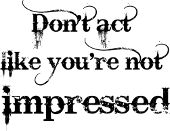Don't Act Like You're Not Impressed Bad Attitude Funny Tees Shirts