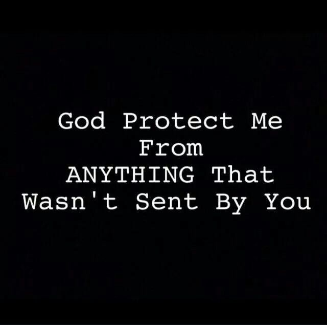 God and Goddess please protect me from ANYTHING and EVERYTHING that wasn't sent by you.
