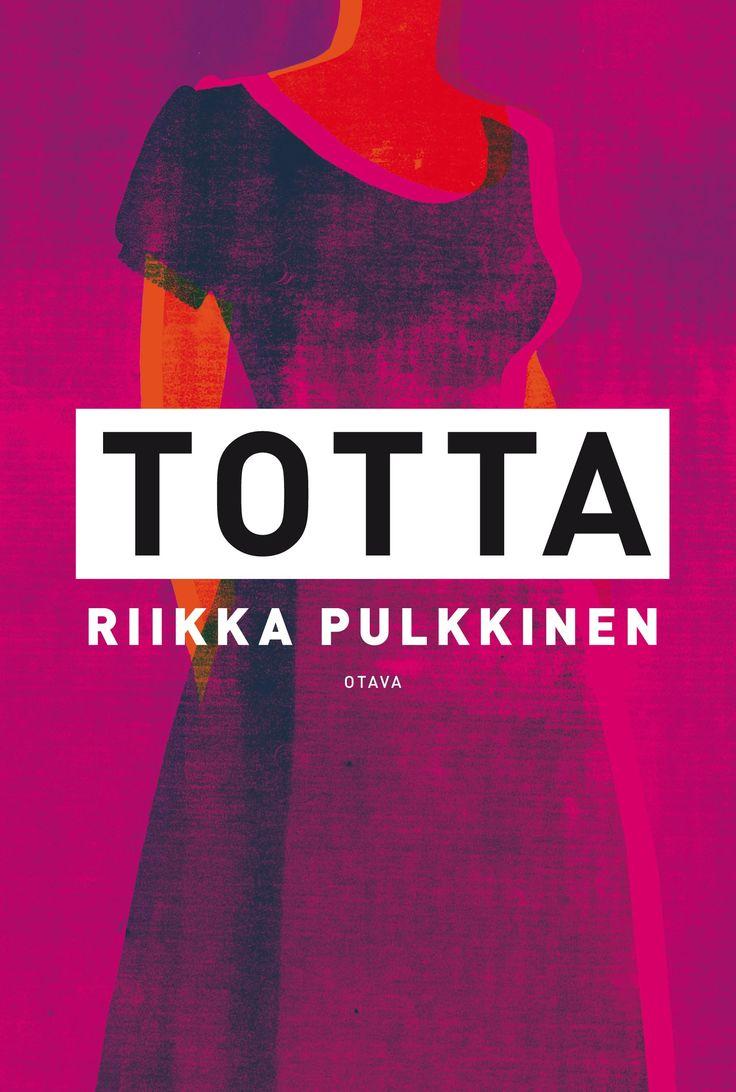 Title: Totta   Author: Riikka Pulkkinen   Designer: Aino-Maija Metsola