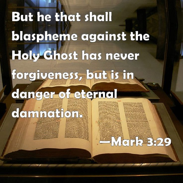 Mark 3:29 But he that shall blaspheme against the Holy Ghost has never forgiveness, but is in danger of eternal damnation.