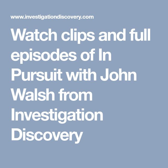 Watch Clips And Full Episodes Of In Pursuit With John Walsh