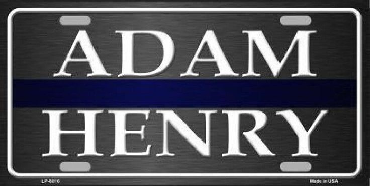 Adam Henry  Police Thin Blue Line Car Truck License Plate Tag