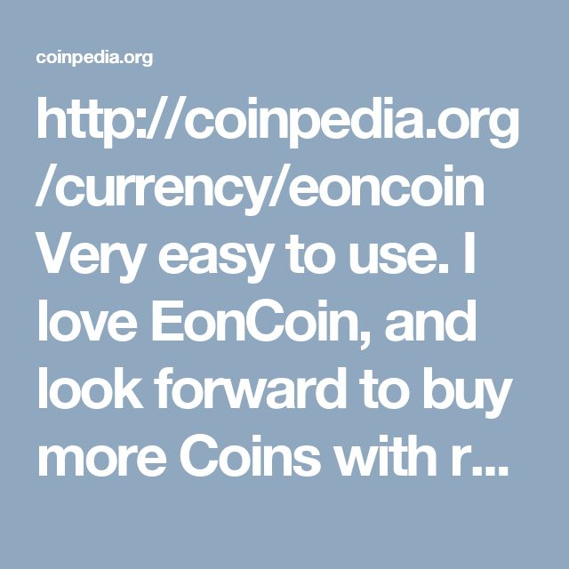 http://coinpedia.org/currency/eoncoin  Very easy to use. I love EonCoin, and look forward to buy more Coins with relevant information and functions. #CoinPedia