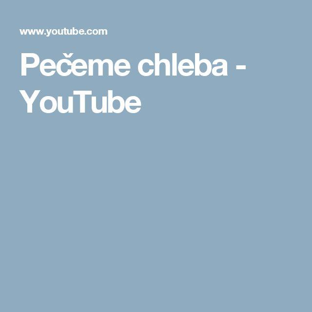 Pečeme chleba - YouTube