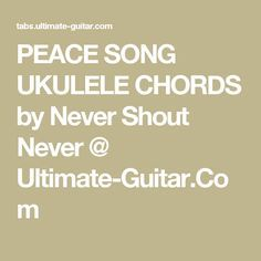 PEACE SONG UKULELE CHORDS by Never Shout Never @ Ultimate-Guitar.Com