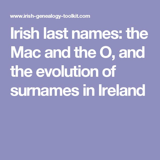 Irish Last Names The Mac And O Evolution Of Surnames In