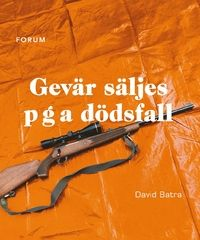 Mias bokhörna: David Batra - Gevär säljes p g a dödsfall