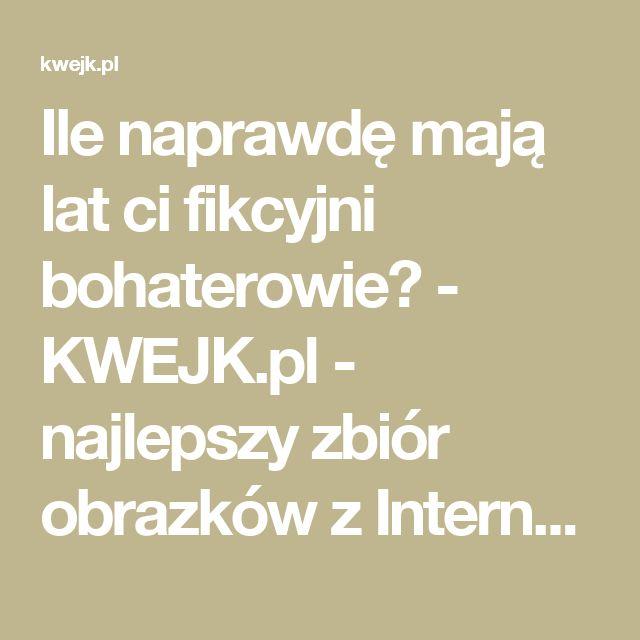 Ile naprawdę mają lat ci fikcyjni bohaterowie? - KWEJK.pl - najlepszy zbiór obrazków z Internetu!