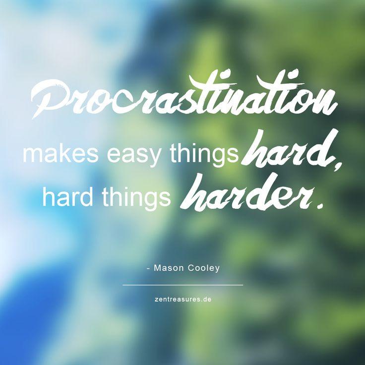 """""""Procrastination makes easy things hard, hard things harder."""" Selten sowas Wahres gelesen! Aber es gibt Möglichkeitne, um aus der Prokrastinations-Falle heraus zu kommen!"""