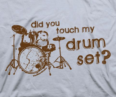 DON'T TOUCH MY DRUM SET!!