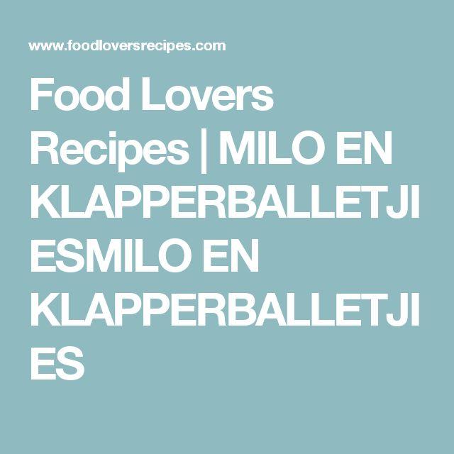 Food Lovers Recipes | MILO EN KLAPPERBALLETJIESMILO EN KLAPPERBALLETJIES