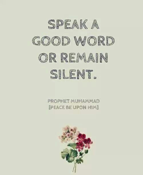 Speak a good word or remain silent. - Prophet Muhammad, peace be upon him. #TrueIslam