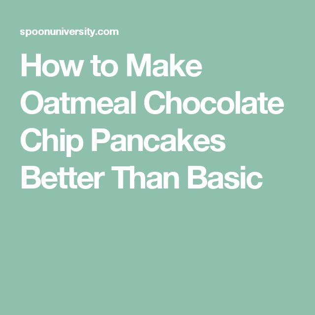 Oatmeal chocolate chip pancakes recipe oatmeal chocolate chips how to make oatmeal chocolate chip pancakes better than basic ccuart Image collections