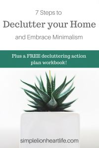 7 Steps to Declutter your Home and Embrace Minimalism. With FREE Decluttering Action Plan Workbook.