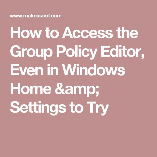 How to Access the Group Policy Editor, Even in Windows Home & Settings to Try