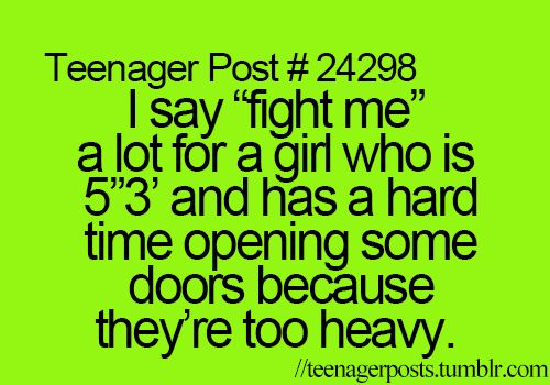 "Haha this is actually me XD literally I am 5""3 I think and that awkward moment in school when our trying to open a door and suddenly a rush of people jut come... Haha Teenagerposts"