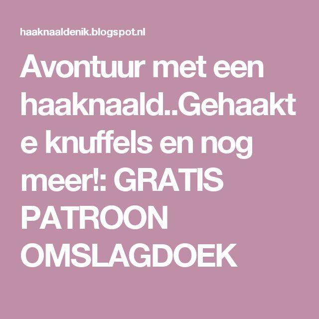 Avontuur met een haaknaald..Gehaakte knuffels en nog meer!: GRATIS PATROON OMSLAGDOEK
