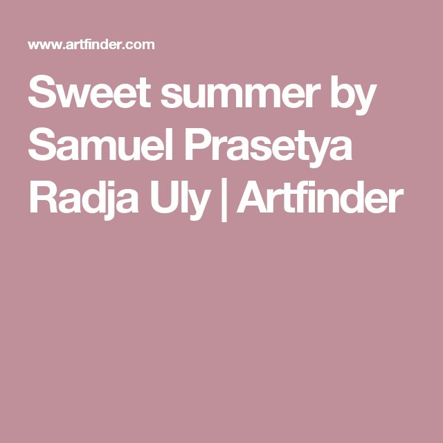Sweet summer by Samuel Prasetya Radja Uly | Artfinder