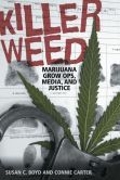 """Since the late 1990s, marijuana grow operations have been identified by media and others as a new and dangerous criminal activity of """"epidemic"""" proportions. With Killer Weed, Susan C. Boyd and Connie Carter use their analysis of fifteen years of newspaper coverage to show how consensus about the dangerous people and practices associated with marijuana cultivation was created and disseminated by numerous spokespeople including police, RCMP, and the media in Canada."""