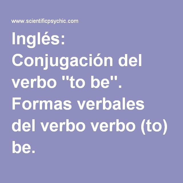 "Inglés: Conjugación del verbo ""to be"". Formas verbales del verbo verbo (to) be."