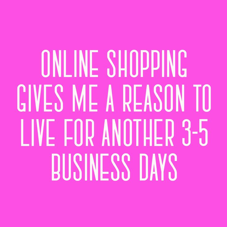Online shopping gives me a reason to live for another 3-5 business days. #CRGirlTalk