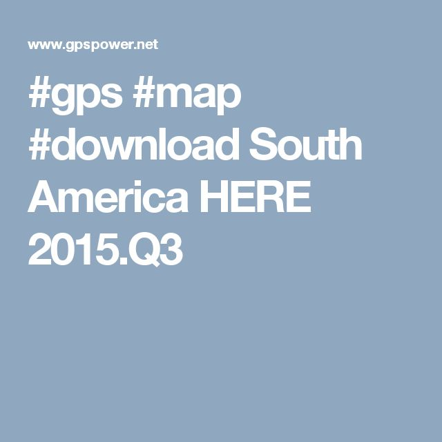#gps #map #download South America HERE 2015.Q3