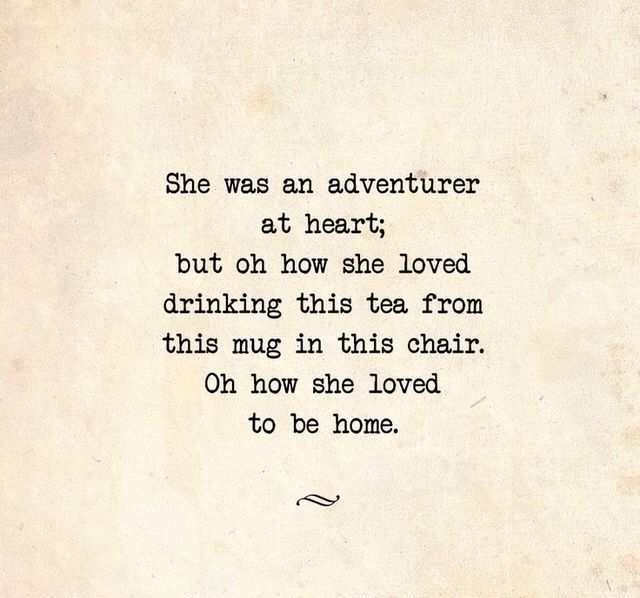 This is true. There are times for adventure, & times for the comfort of home. #introvert