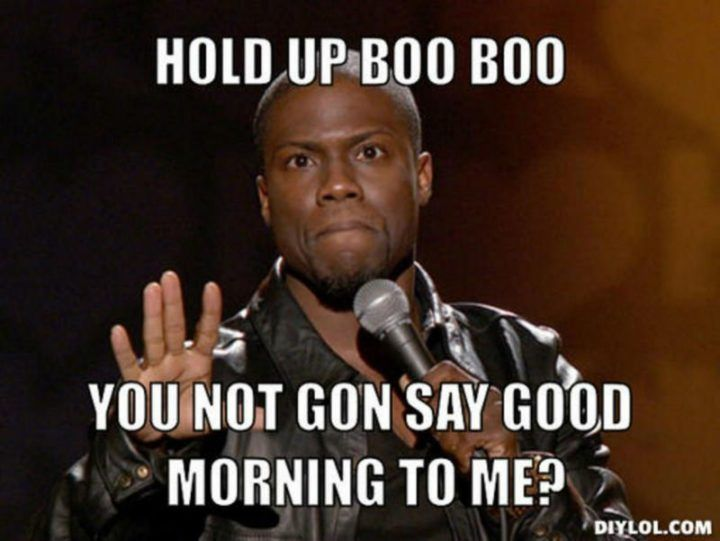 101 Good Morning Memes For Wishing A Beautiful Day For Him Her Kevin Hart Funny Quotes Funny Memes Kevin Hart Kevin Hart Funny