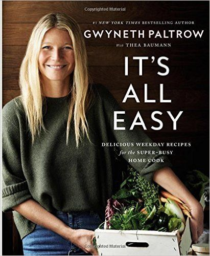 It's All Easy: Delicious Weekday Recipes for the Super-Busy Home Cook: Gwyneth Paltrow: 9781455584215: AmazonSmile: Books