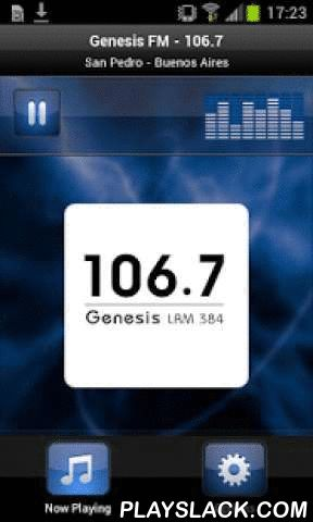 Genesis FM - 106.7  Android App - playslack.com , Plays Genesis FM - 106.7 - ArgentinaFM Génesis 106.7 is a local station at San Pedro's city in Buenos Aires state, Argentina. Our main music style is 80's and related styles. From more than 15 years we are making the difference and transmitting by FM to the whole city, giving good music to our friends. FM Génesis is legally authorized by Argentinian rights with the license LRM-384.FM Génesis 106.7 es una estación local en la ciudad de San…