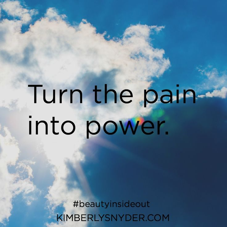 Turn the pain into power.