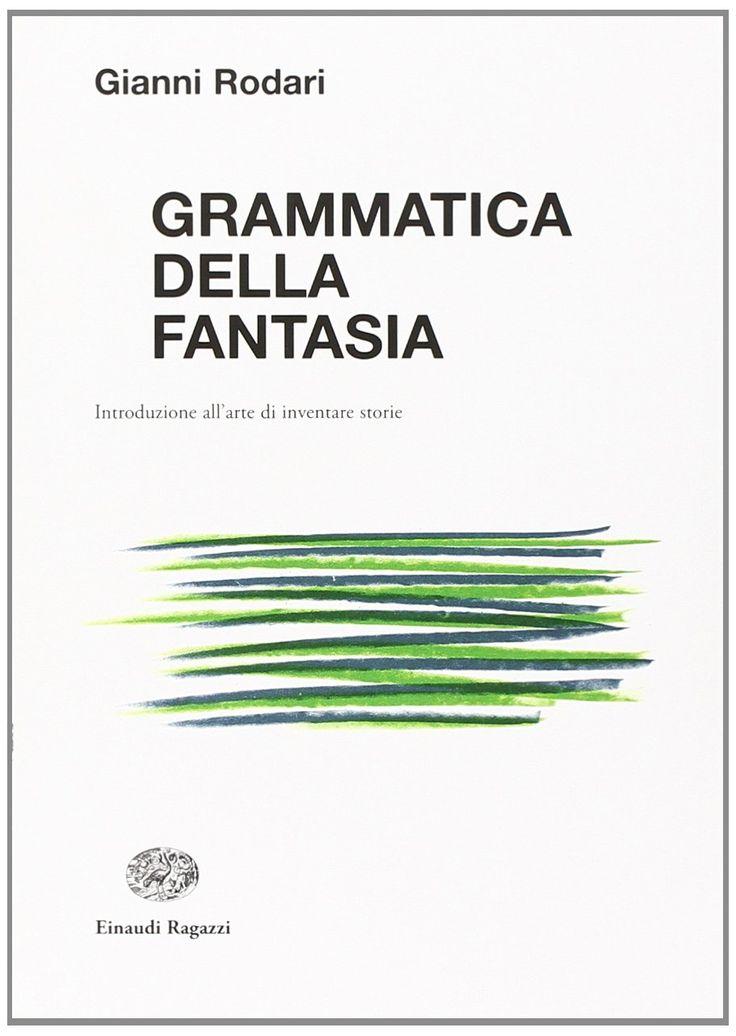 Grammatica della fantasia. Introduzione all'arte di inventare storie - Gianni Rodari - Libri
