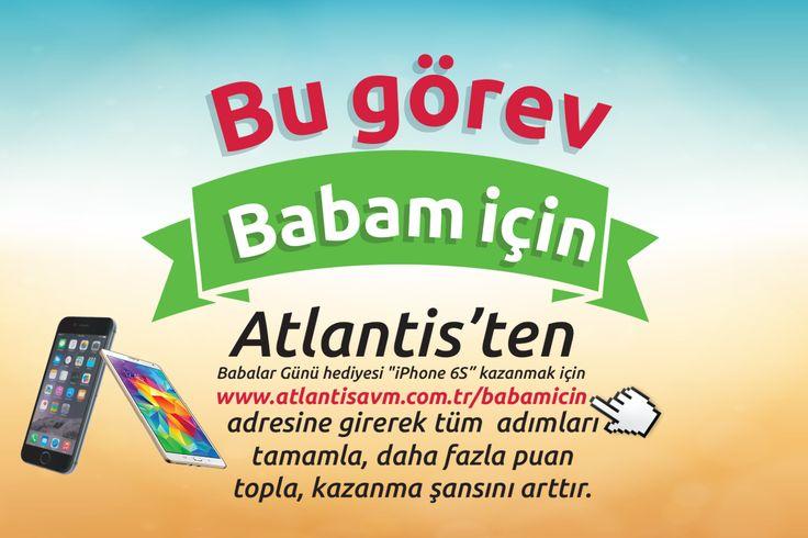 Atlantis Avm'nin düzenlediği #babamiçin yarışmasına katıl Iphone 6S Kazan!