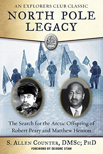 North Pole Legacy: The Search for the Arctic Offspring of Robert Peary and Matthew Henson