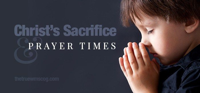 Christ's Sacrifice and Prayer Times - The True WMSCOG