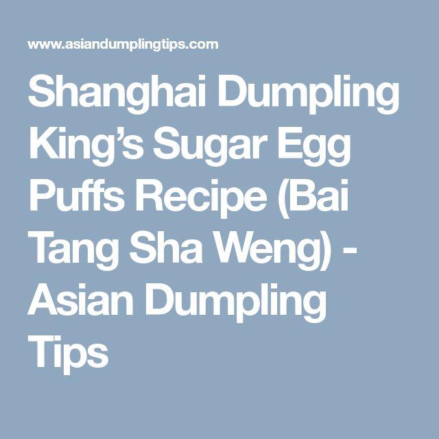 Shanghai Dumpling King's Sugar Egg Puffs Recipe (Bai Tang Sha Weng) - Asian Dumpling Tips