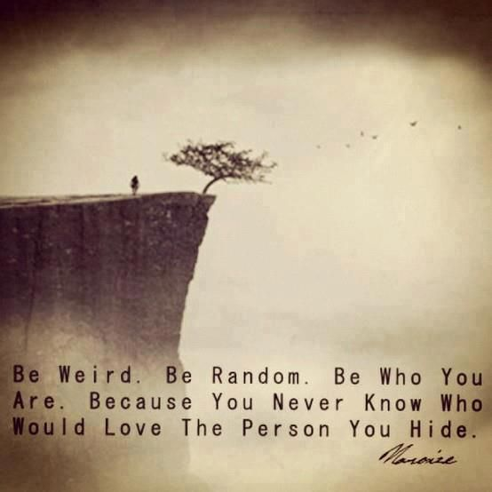 Be you. you never know who would love that girl inside.... (remember