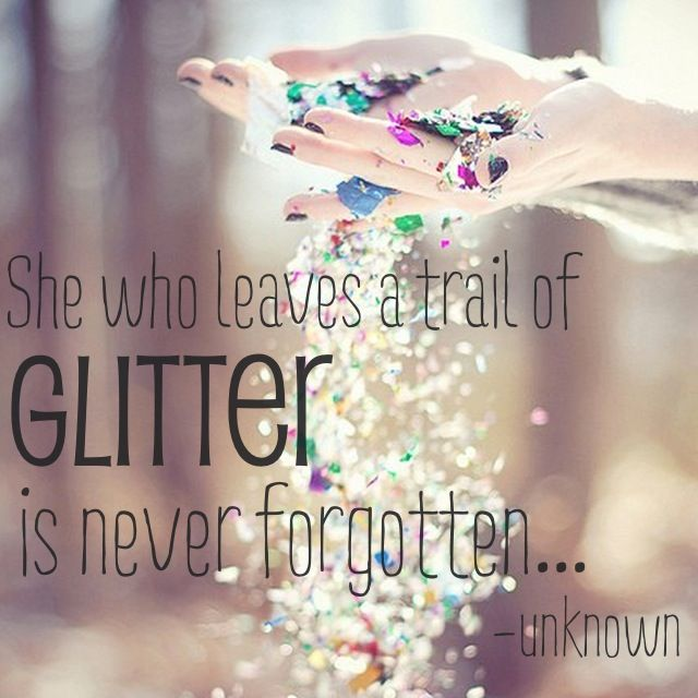 "Image result for ""She who leaves a trail of glitter is never forgotten…"""