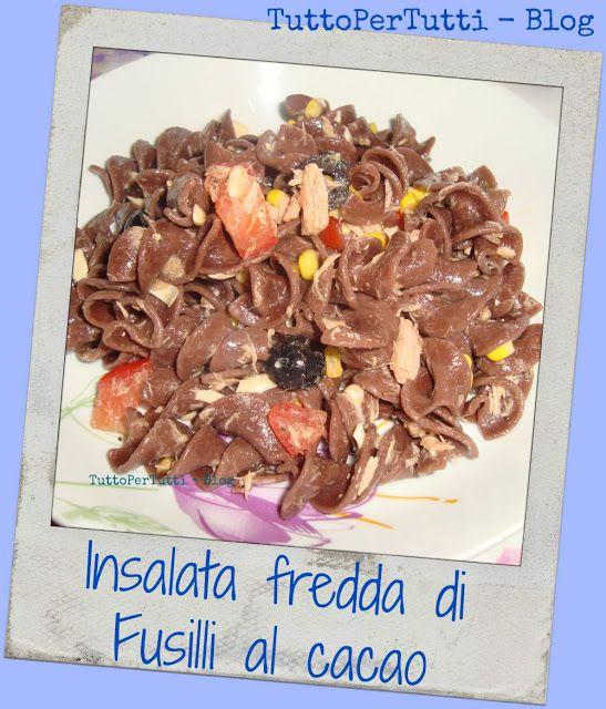 TuttoPerTutti: INSALATA FREDDA DI FUSILLI AL CACAO Buon appetito, buon pranzo a tutti! http://tucc-per-tucc.blogspot.it/2015/07/insalata-fredda-di-fusilli-al-cacao.html